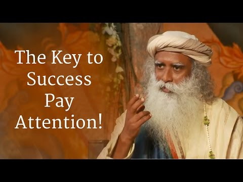Sadhguru: The Key to Success Pay Attention!