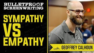 Sympathy vs Empathy with Geoffrey Calhoun  // Bulletproof Screenwriting Show