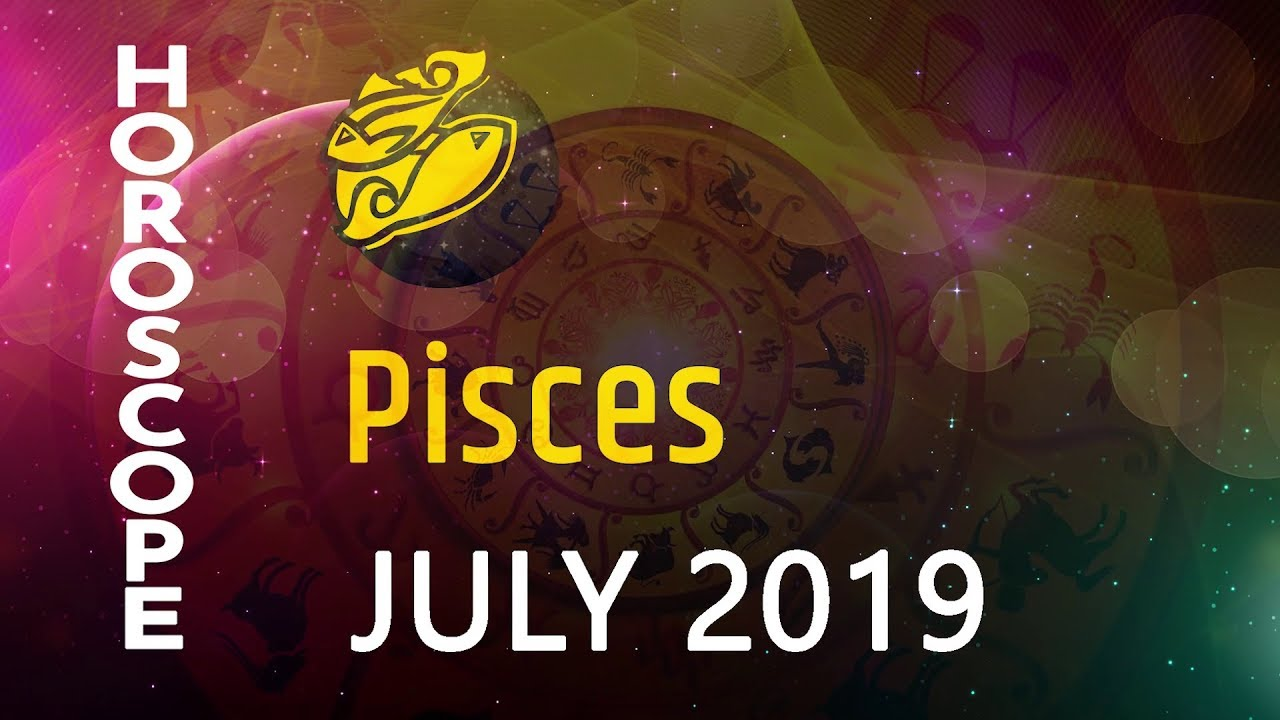 Pisces - Monthly Horoscope July 2019