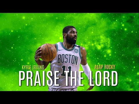 KYRIE IRVING PRAISE THE LORD (DA SHINE) A$AP ROCKY NBA MIX 2018 HD