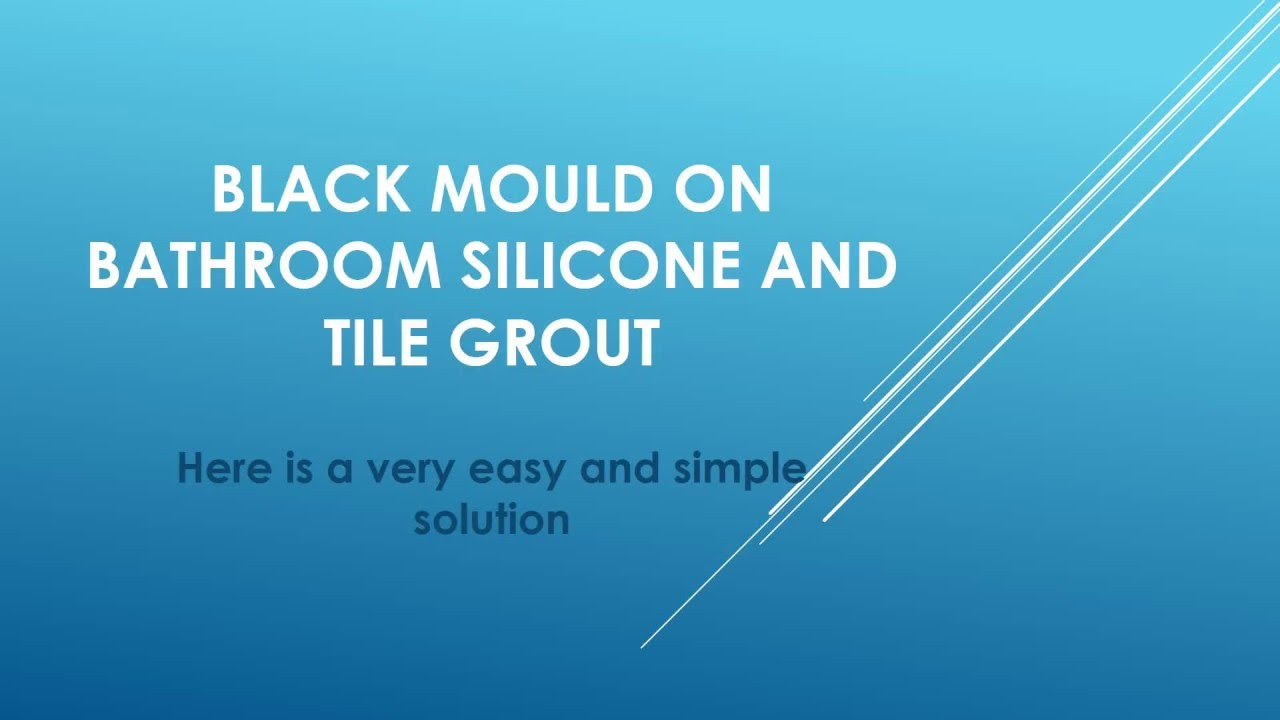 Black Mould On Bathroom Sillicone And Tile Grout How To Get Rid Of
