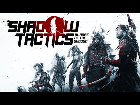 Shadow Tactics: Blades Of The Shogun - Live By The Sword, Die By The Sword