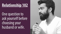 Relationship 102 - One question to ask yourself before choosing your husband or wife.