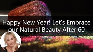 Happy New Year! This Year, Let's Embrace our Natural Beauty After 60