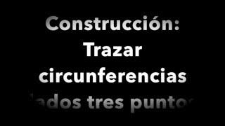 CÓMO TRAZAR CIRCUNFERENCIA DADOS TRES PUNTOS. (circunferencia circunscrita)