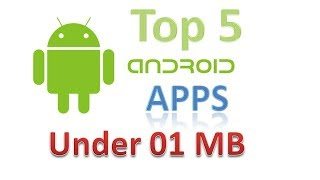Top 5 Best and Useful Android Apps Under 1MB in 2018