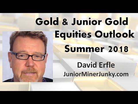 David Erfle | Gold & Junior Gold Equities Summer 2018 Outlook