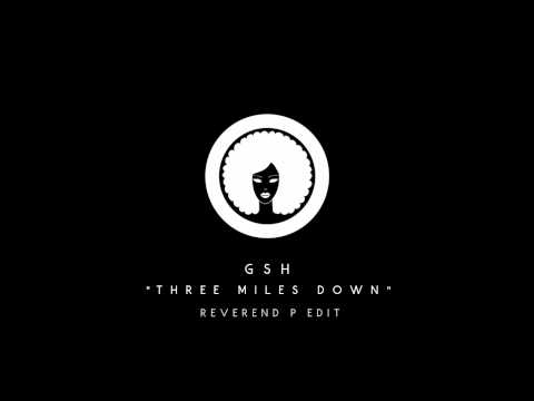 "GSH - ""Three Miles Down (Reverend P Edit)"