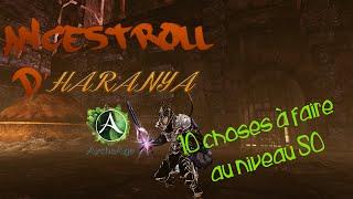 ANCESTROLL D'HARANYA #4 - 10 CHOSES A FAIRE AU NIVEAU 50 ! (ArcheAge)