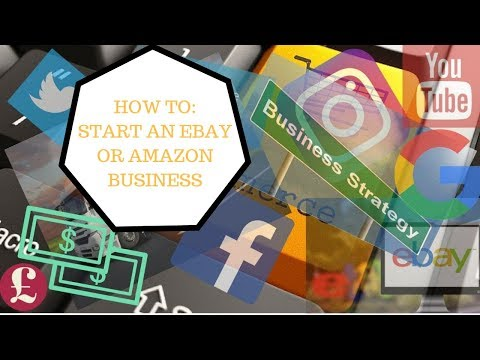 How to start an Ebay or Amazon Business A-Z. Start to Finish.
