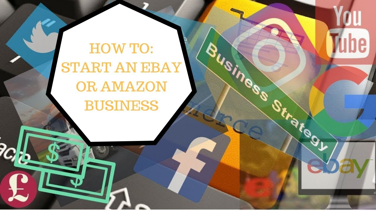 How To Start An Ebay Or Amazon Business A Z Start To Finish Youtube