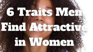6 Traits Men Find Attractive in Women
