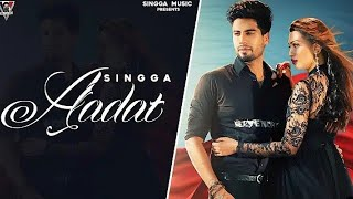 Aadat - Singha new Punjabi full MP3 song