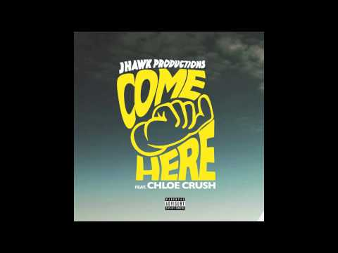 JHawk Productions feat. Chloe Crush-Come Here thumbnail