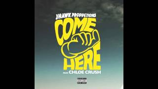 jhawk productions feat chloe crush come here