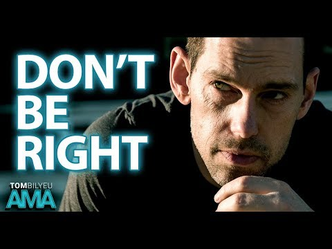 Why Trying to Be Right Will Hold You Back | Tom Bilyeu AMA