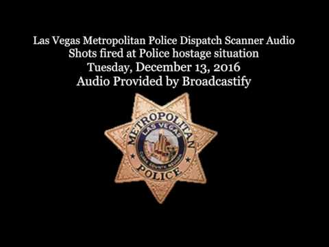Las Vegas Metropolitan Police Dispatch Scanner Audio Shots fired at Police hostage situation