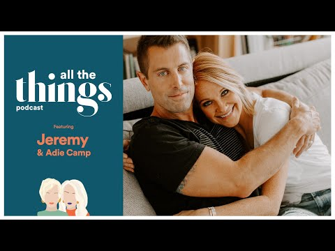 Ep 01 | Jeremy And Adie Camp | The All The Things Podcast