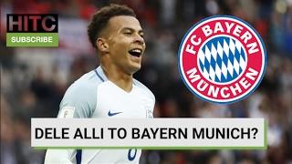 Dele Alli To Bayern Munich? Transfer Rumour Round-up