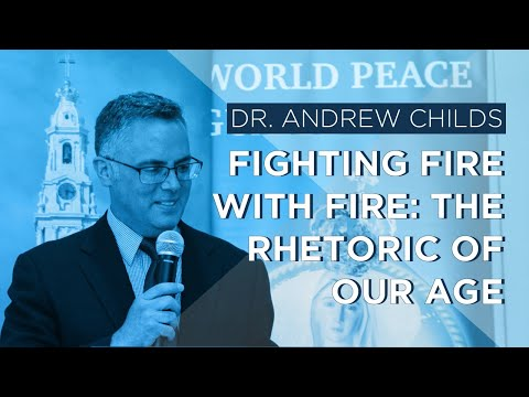 Fighting Fire with Fire: The Rhetoric of Our Age by Dr. Andrew Childs