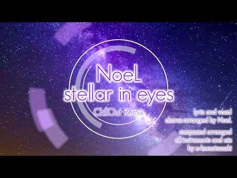 stellar in eyes feat NoeL(Original Pop Ballad Song ChillOut Remix)
