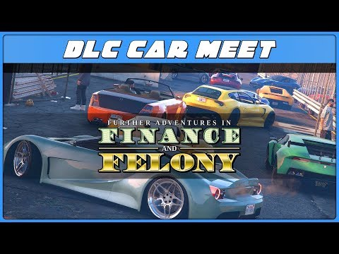 GTAV // FINANCE & FELONY CAR MEET