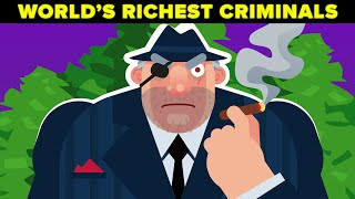 How the Richest Criminals Made Billions of Dollars