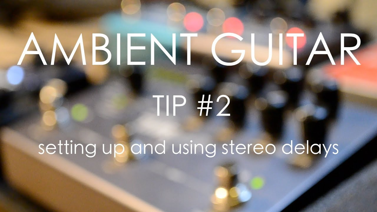 ambient guitar tip 2 setting up and using stereo delays youtube. Black Bedroom Furniture Sets. Home Design Ideas