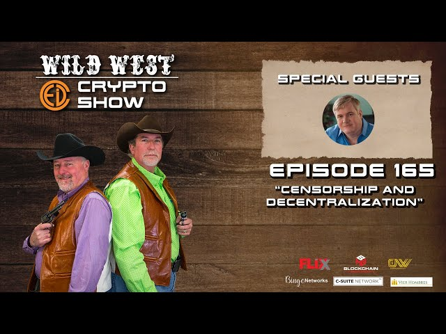 Wild West Crypto Show Episode 165 | Censorship and Decentralization