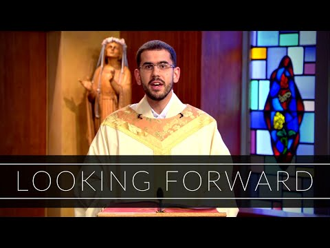Looking Forward | Homily: Father Patrick Fiorillo