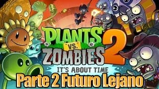 Plants vs Zombies 2 - Parte 2 Futuro Lejano - Español