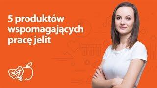 5 produktów wspomagających pracę jelit | Kamila Lipowicz | Porady dietetyka klinicznego