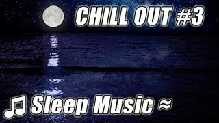 CHILL OUT MUSIC #3 Relaxing Slow Calm Ambient Trance Relax Playlist Baby Lullaby to sleep  songs