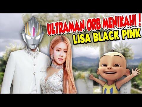 Upin&ipin! Ultraman Orb Menikah Dengan Lisa Blackpink!!