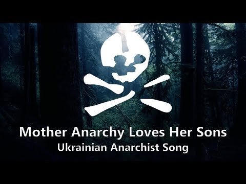Mother Anarchy Loves Her Sons   Ukrainian Anarchist Song
