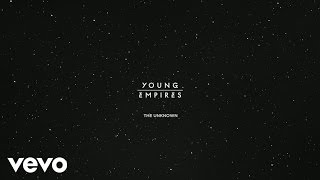 Young Empires - The Unknown (Audio)