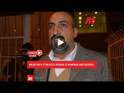Mustafa Tokgöz: Penaltı kararları doğru