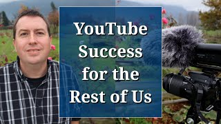 Youtube Success for the Rest of Us: Tips for Small YouTube Channels