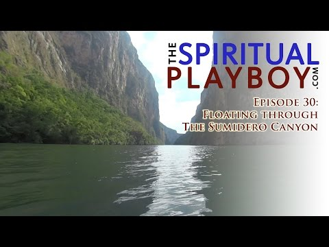 The Spiritual Playboy - Episode 30: Floating through the Sumidero Canyon