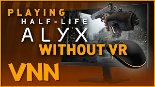 playing Half-Life Alyx Without VR