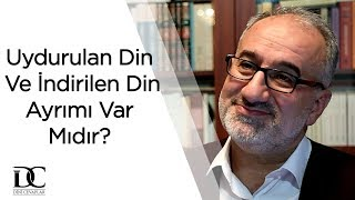 Uydurulan Din Ve İndirilen Din Ayrımı Var Mıdır? | Mustafa İslamoğlu