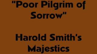 """Poor Pilgrim of Sorrow""- Harold Smith"