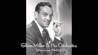 Glenn Miller & His Orchestra: Moon Love (1942)