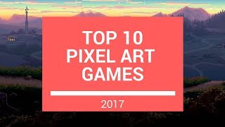 Top 10 Pixel Art games 2017