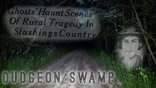 Incest, Murder & Ghosts - DUDGEON SWAMP | Ghosts And Legends EPISODE 1