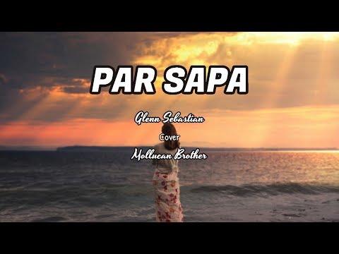Par Sapa - Glenn Sebastian (Cover By Mollucan Brother) (Video Lirik)