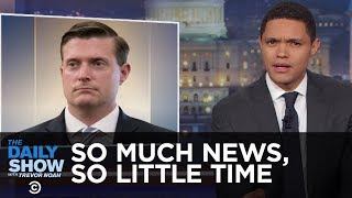 So Much News, So Little Time - Russia Hacks Voter Rolls & Rob Porter Resigns: The Daily Show thumbnail