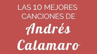 Las 10 mejores canciones de ANDRÉS CALAMARO
