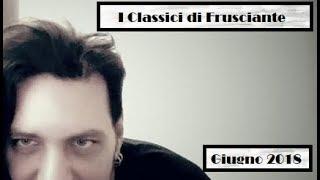 I Classici di Frusciante: Giugno 2018