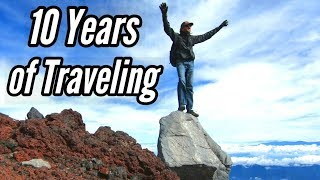 My Crazy Life as a World Traveler | 10 Years of Traveling
